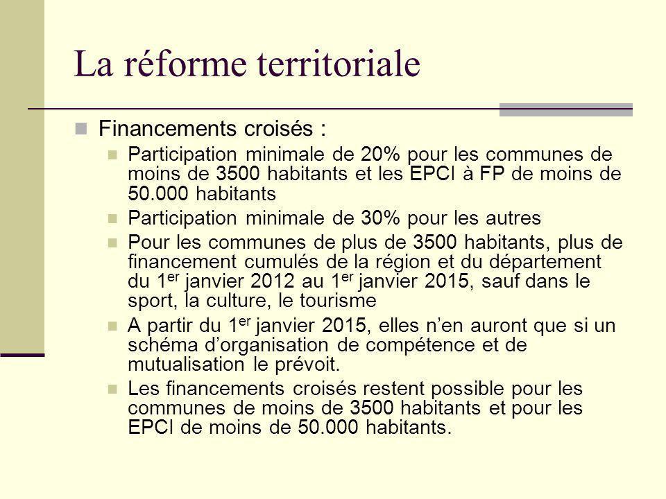 La réforme territoriale Financements croisés : Participation minimale de 20% pour les communes de moins de 3500 habitants et les EPCI à FP de moins de