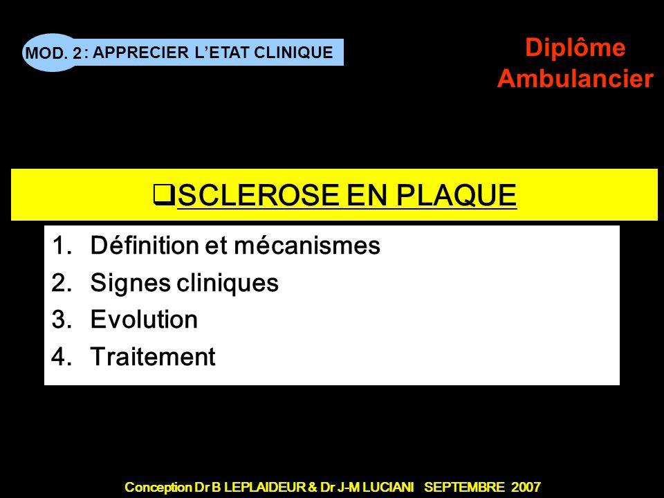 : APPRECIER L'ETAT CLINIQUE Conception Dr B LEPLAIDEUR & Dr J-M LUCIANI SEPTEMBRE 2007 MOD. 2 Diplôme Ambulancier TITRE DE CHAPITRE  SCLEROSE EN PLAQ