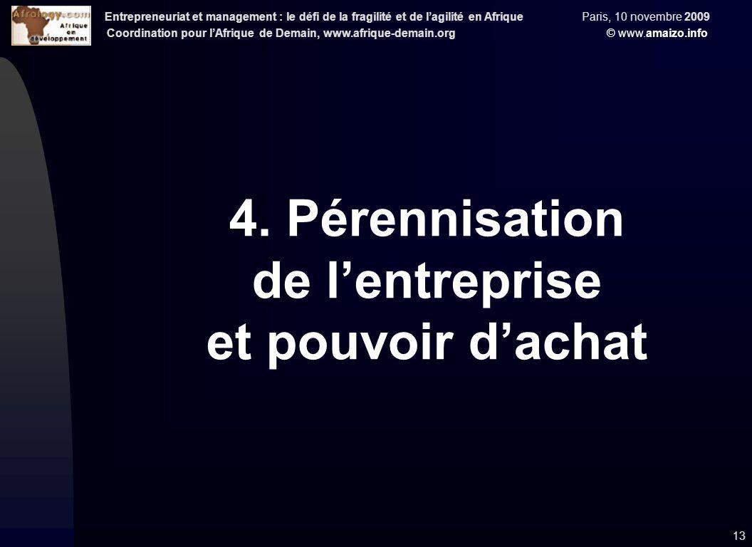 Entrepreneuriat et management : le défi de la fragilité et de l'agilité en Afrique Paris, 10 novembre 2009 Coordination pour l'Afrique de Demain, www.afrique-demain.org © www.amaizo.info 13 4.