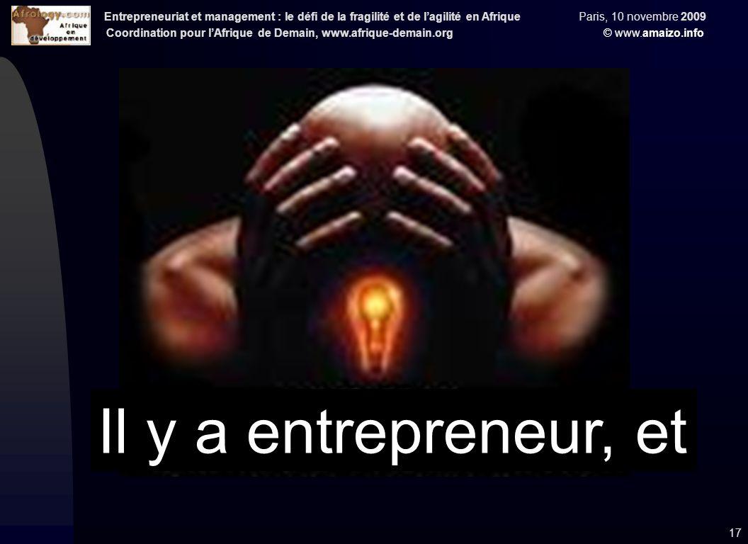 Entrepreneuriat et management : le défi de la fragilité et de l'agilité en Afrique Paris, 10 novembre 2009 Coordination pour l'Afrique de Demain, www.afrique-demain.org © www.amaizo.info 17 Il y a entrepreneur, et