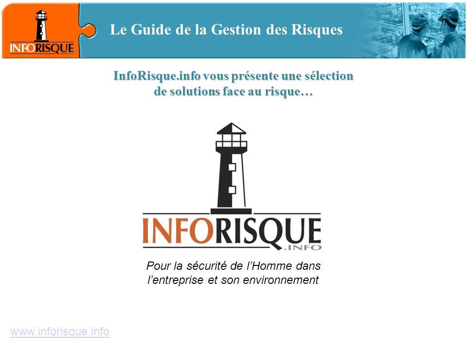 www.inforisque.info Le Guide de la Gestion des Risques InfoRisque.info vous présente une sélection de solutions face au risque… Pour la sécurité de l'Homme dans l'entreprise et son environnement