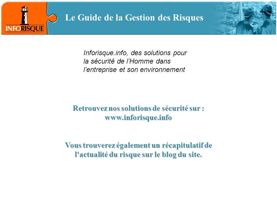 Le Guide de la Gestion des Risques Retrouvez nos solutions de sécurité sur : www.inforisque.info Vous trouverez également un récapitulatif de l actualité du risque sur le blog du site.