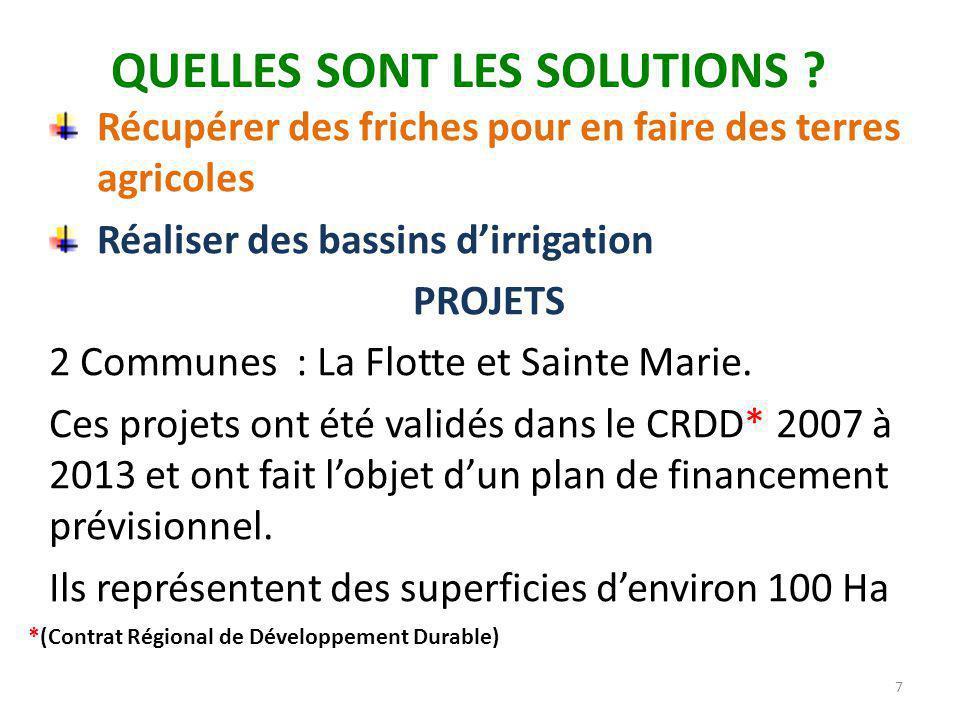 QUELLES SONT LES SOLUTIONS ? Récupérer des friches pour en faire des terres agricoles Réaliser des bassins d'irrigation PROJETS 2 Communes : La Flotte