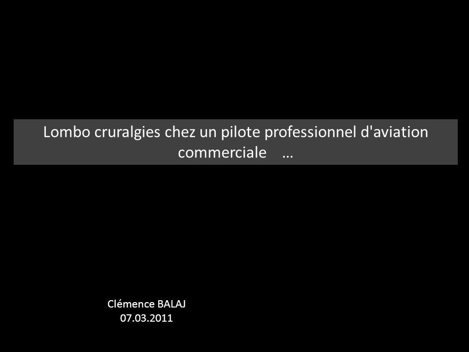 Lombo cruralgies chez un pilote professionnel d'aviation commerciale … Clémence BALAJ 07.03.2011