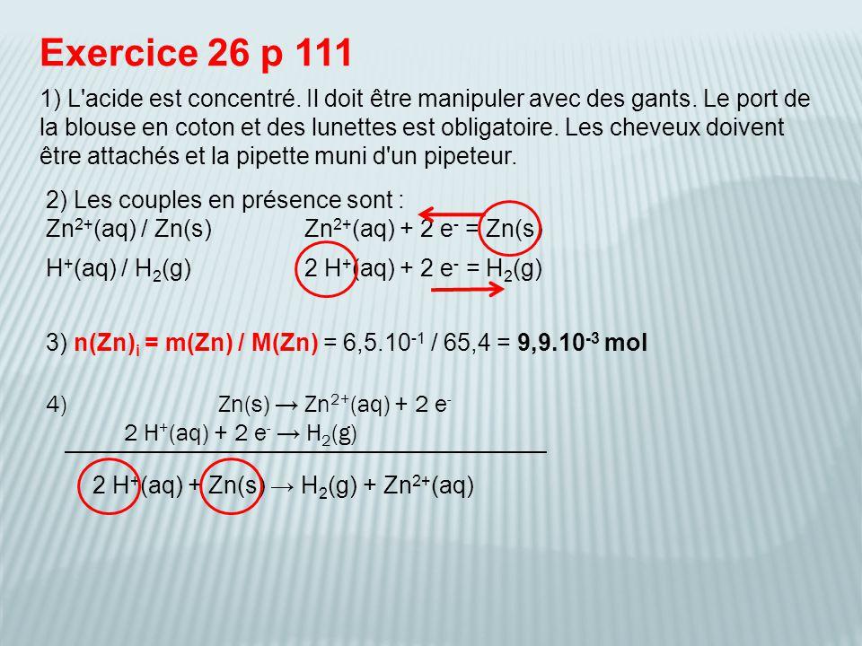 Exercice 26 p 111 1) L acide est concentré. Il doit être manipuler avec des gants.