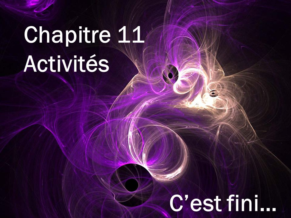 Chapitre 11 Activités C'est fini…