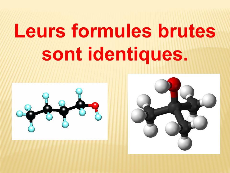 Leurs formules brutes sont identiques.