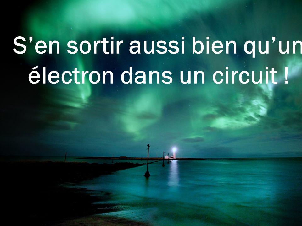 S'en sortir aussi bien qu'un électron dans un circuit !