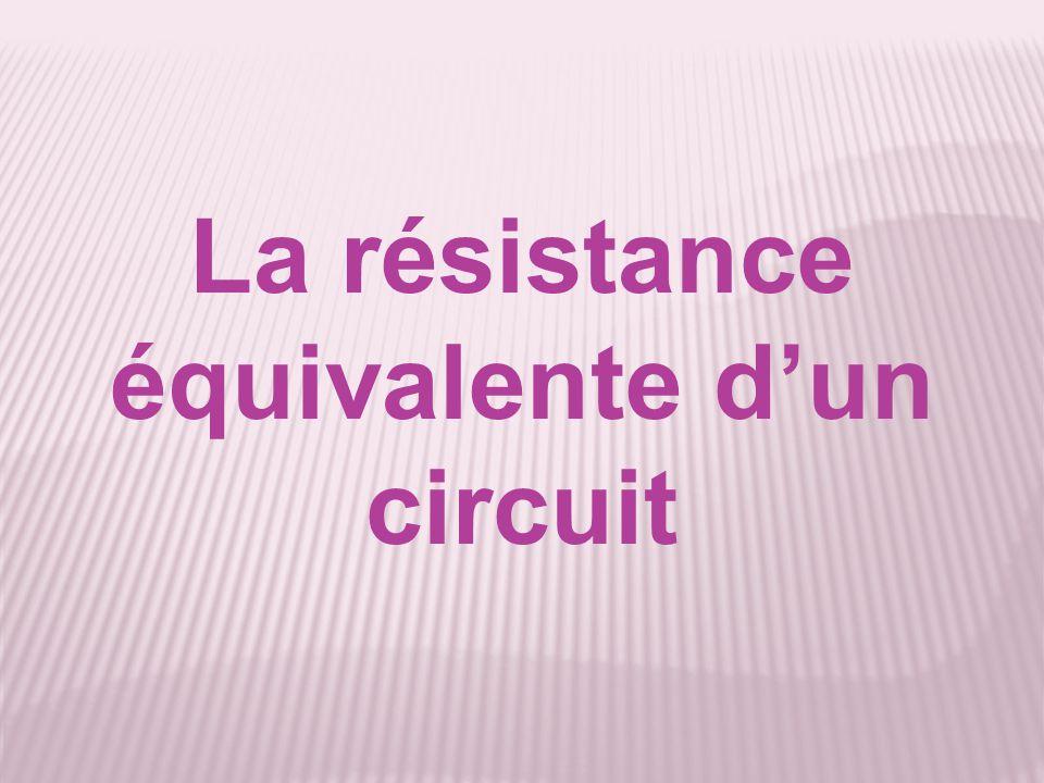 La résistance équivalente d'un circuit