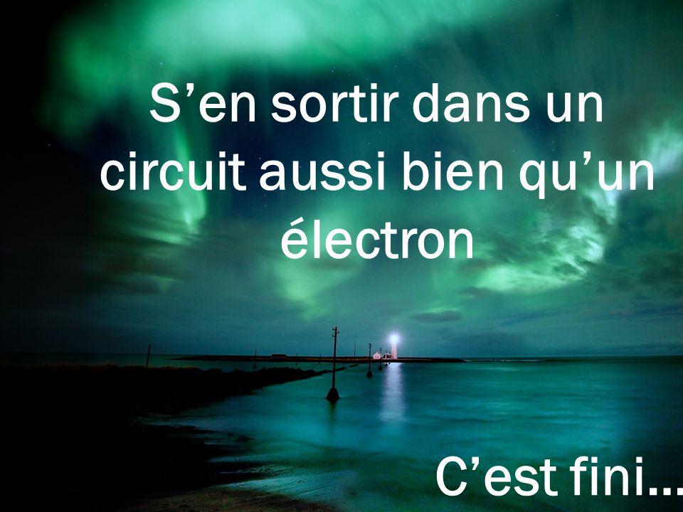 S'en sortir dans un circuit aussi bien qu'un électron C'est fini…