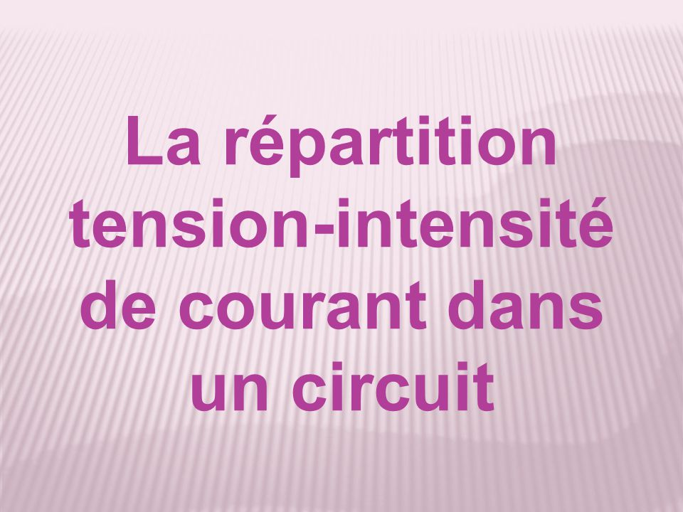 La répartition tension-intensité de courant dans un circuit