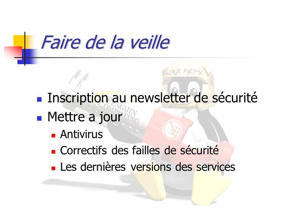 Faire de la veille Inscription au newsletter de sécurité Mettre a jour Antivirus Correctifs des failles de sécurité Les dernières versions des service