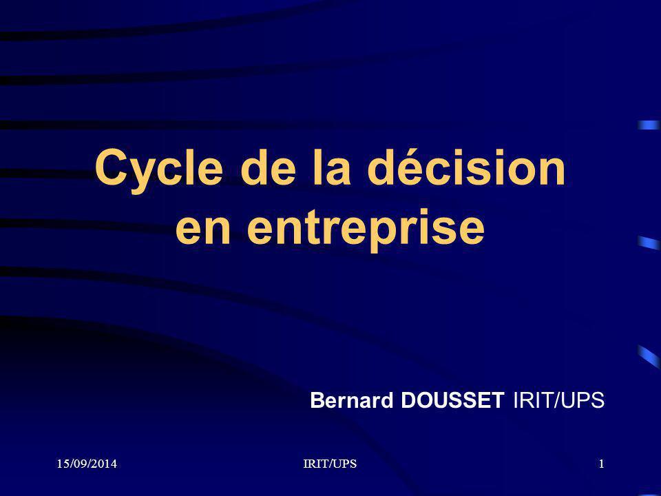 15/09/2014IRIT/UPS1 Cycle de la décision en entreprise Bernard DOUSSET IRIT/UPS