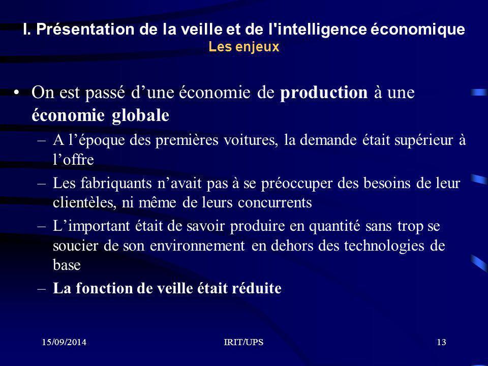 15/09/2014IRIT/UPS13 I. Présentation de la veille et de l'intelligence économique Les enjeux On est passé d'une économie de production à une économie