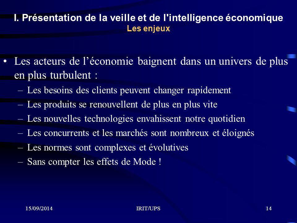 15/09/2014IRIT/UPS14 I. Présentation de la veille et de l'intelligence économique Les enjeux Les acteurs de l'économie baignent dans un univers de plu
