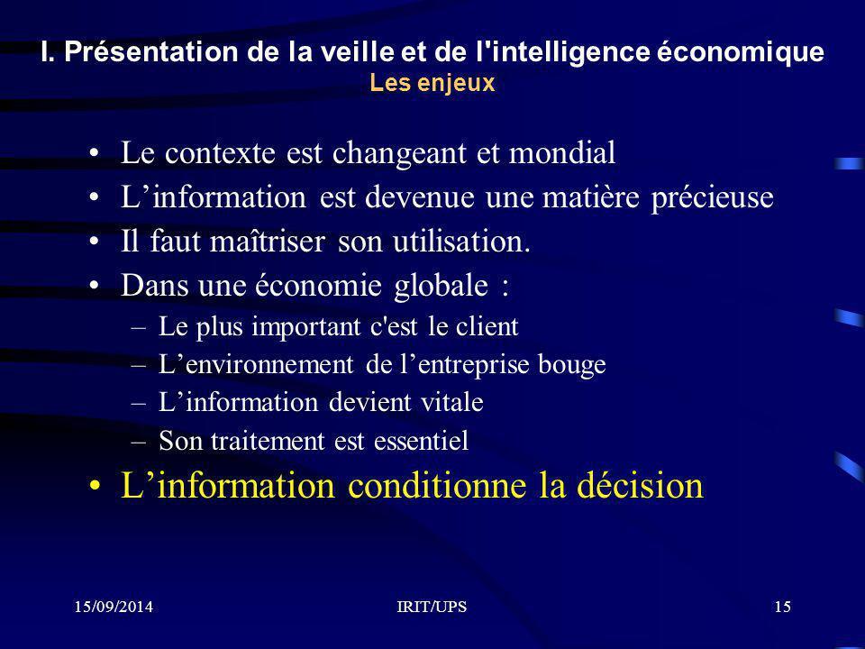 15/09/2014IRIT/UPS15 I. Présentation de la veille et de l'intelligence économique Les enjeux Le contexte est changeant et mondial L'information est de