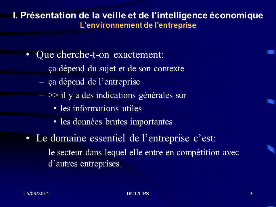15/09/2014IRIT/UPS3 I. Présentation de la veille et de l'intelligence économique L'environnement de l'entreprise Que cherche-t-on exactement: –ça dépe