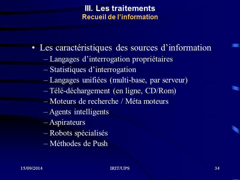 15/09/2014IRIT/UPS34 III. Les traitements Recueil de l'information Les caractéristiques des sources d'information – Langages d'interrogation propriéta