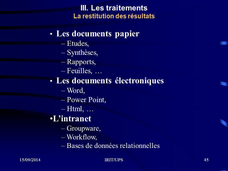 15/09/2014IRIT/UPS45 III. Les traitements La restitution des résultats Les documents papier – Etudes, – Synthèses, – Rapports, – Feuilles, … Les docum