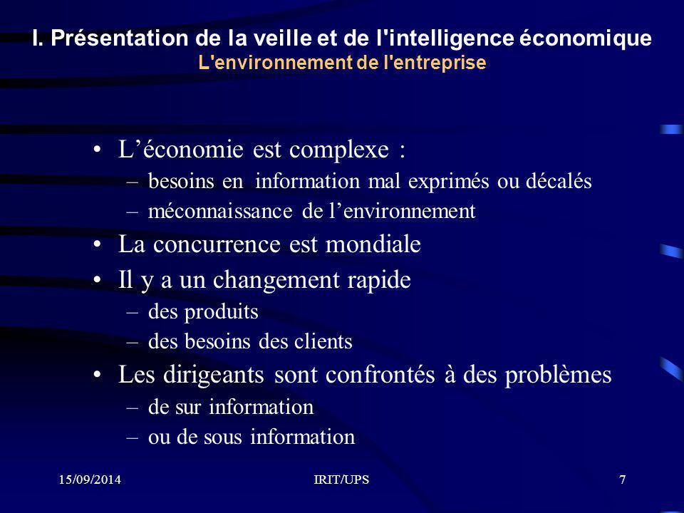 15/09/2014IRIT/UPS7 I. Présentation de la veille et de l'intelligence économique L'environnement de l'entreprise L'économie est complexe : –besoins en