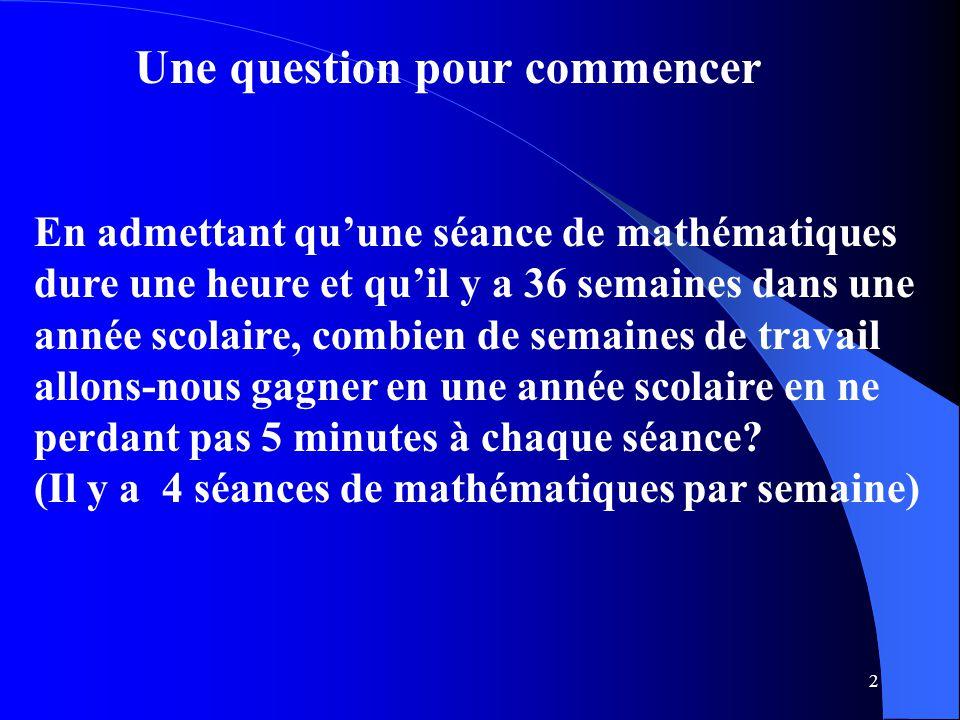 2 Une question pour commencer En admettant qu'une séance de mathématiques dure une heure et qu'il y a 36 semaines dans une année scolaire, combien de