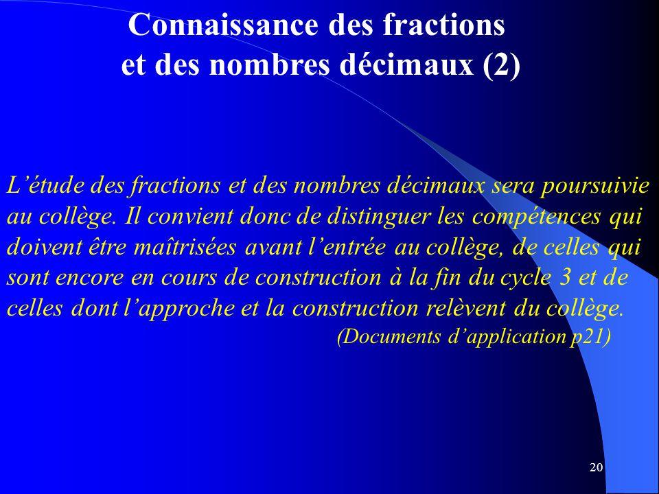 20 Connaissance des fractions et des nombres décimaux (2) L'étude des fractions et des nombres décimaux sera poursuivie au collège. Il convient donc d