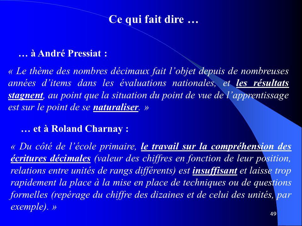 49 Ce qui fait dire … … à André Pressiat : « Le thème des nombres décimaux fait l'objet depuis de nombreuses années d'items dans les évaluations natio