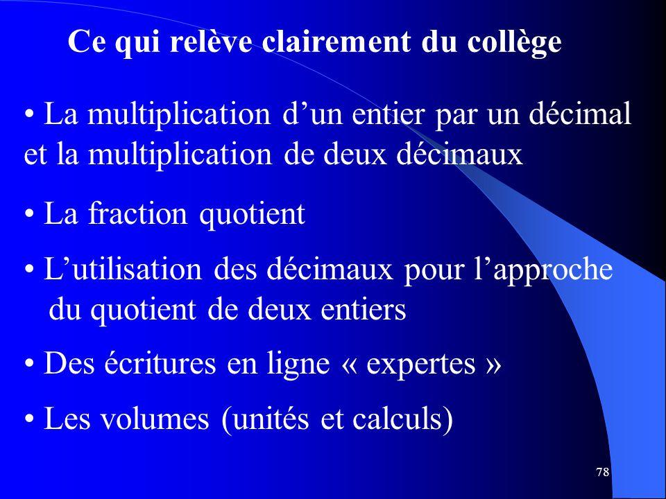 78 Ce qui relève clairement du collège La fraction quotient L'utilisation des décimaux pour l'approche du quotient de deux entiers Des écritures en li