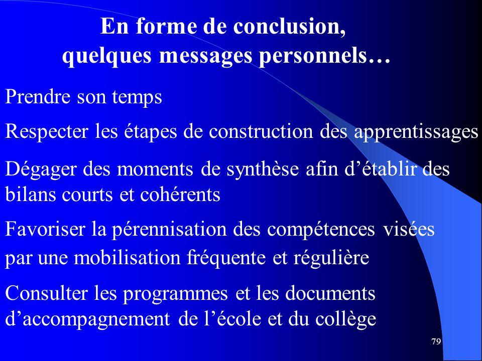 79 En forme de conclusion, quelques messages personnels… Dégager des moments de synthèse afin d'établir des bilans courts et cohérents Favoriser la pé