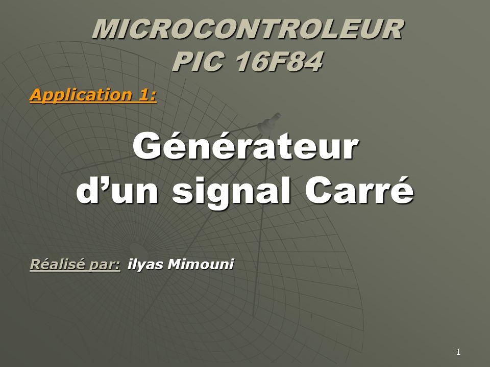1 MICROCONTROLEUR PIC 16F84 Application 1: Générateur d'un signal Carré Réalisé par:ilyas Mimouni