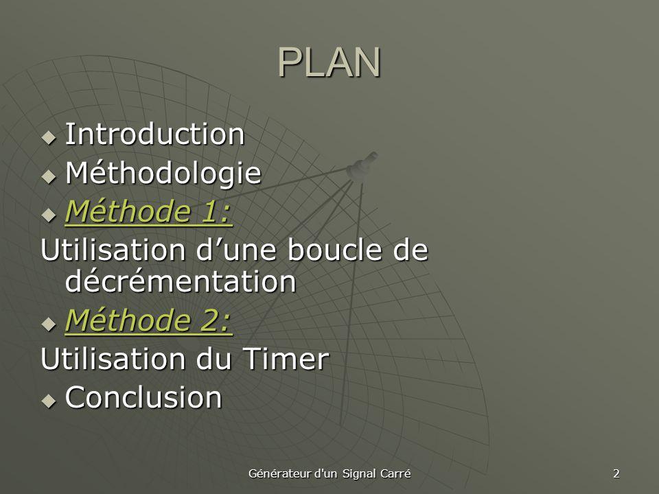 Générateur d un Signal Carré 2 PLAN  Introduction  Méthodologie  Méthode 1: Utilisation d'une boucle de décrémentation  Méthode 2: Utilisation du Timer  Conclusion
