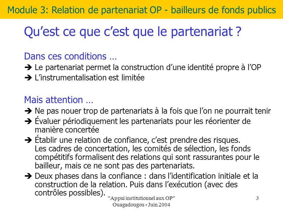 Relation de partenariat OP et bailleurs de fonds publics Appui institutionnel aux OP Ouagadougou - Juin 2004 3 Qu'est ce que c'est que le partenariat .
