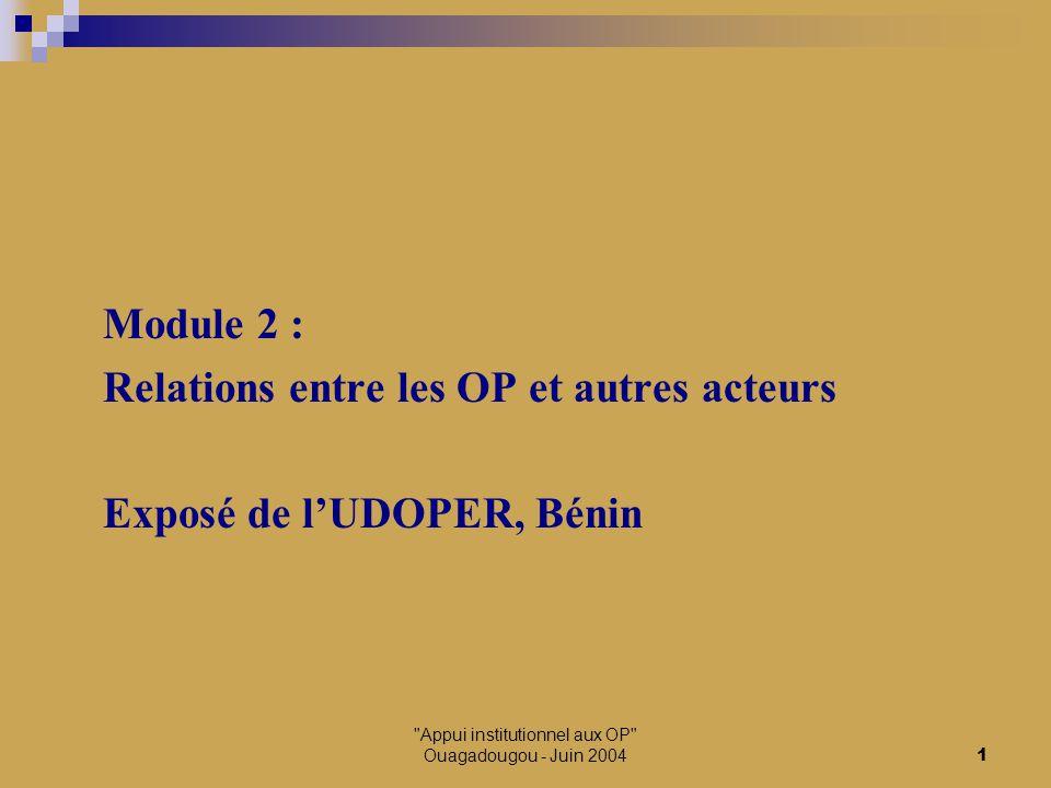 Appui institutionnel aux OP Ouagadougou - Juin 20042 Les marchés à bétail autogérés et les organisations d'éleveurs au Bénin El Hadj Démo Aboubacar TIDJANI Président UDOPER Avec la collaboration d'Assise Fiodendji (Président UCP Grand-Popo)