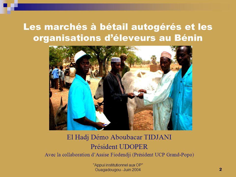 Appui institutionnel aux OP Ouagadougou - Juin 20043 Les marchés à bétail traditionnels Transaction indirecte entre un éleveur et un acheteur (commerçant ou boucher) par le biais d'un intermédiaire, le « dilanï » La rémunération du dilanï est égale à la différence de prix entre « l'achat » et la « revente » Manque de transparence sur les prix, pas de relation entre l'acheteur et le vendeur