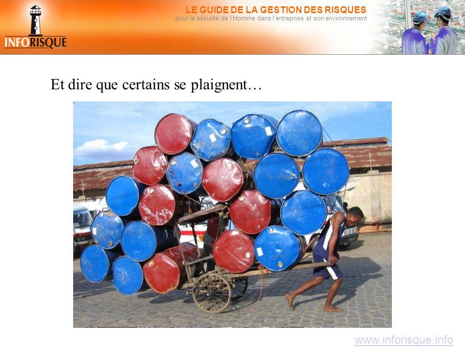 www.inforisque.info LE GUIDE DE LA GESTION DES RISQUES pour la sécurité de l'Homme dans l'entreprise et son environnement Et dire que certains se plaignent…
