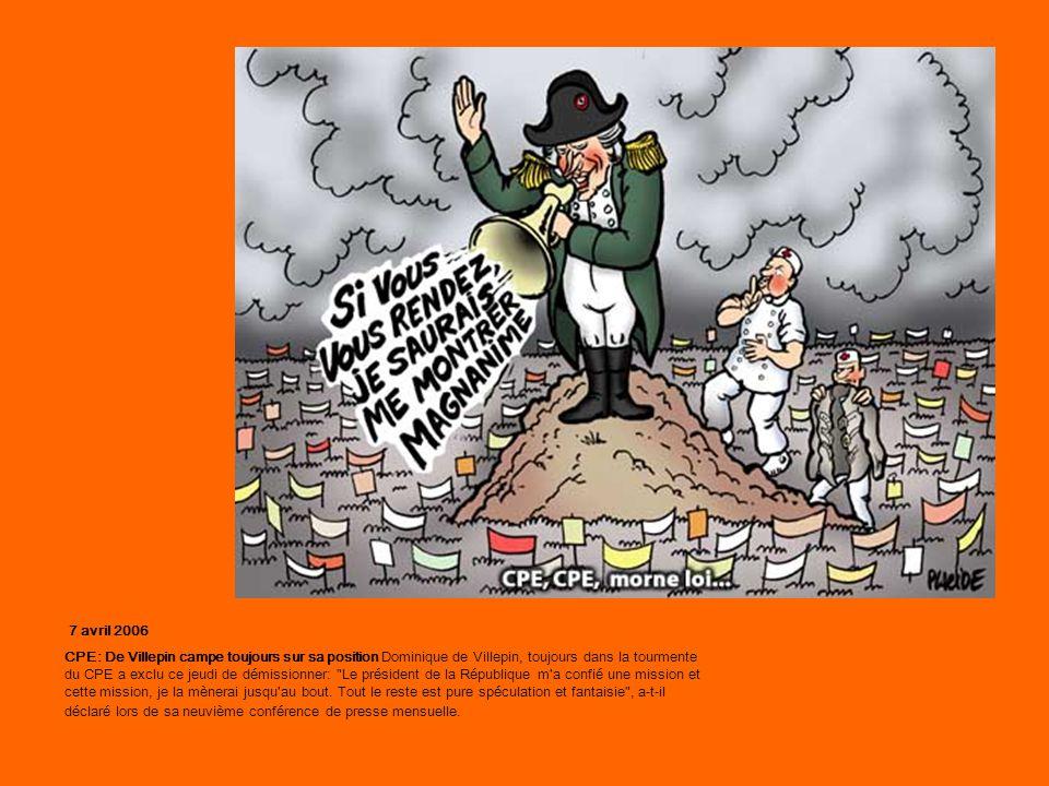 7 avril 2006 CPE: De Villepin campe toujours sur sa position Dominique de Villepin, toujours dans la tourmente du CPE a exclu ce jeudi de démissionner: Le président de la République m a confié une mission et cette mission, je la mènerai jusqu au bout.