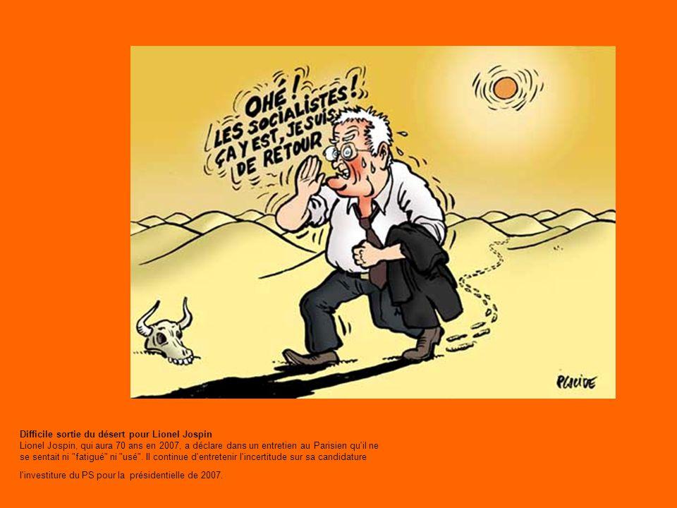 Difficile sortie du désert pour Lionel Jospin Lionel Jospin, qui aura 70 ans en 2007, a déclare dans un entretien au Parisien qu il ne se sentait ni fatigué ni usé .