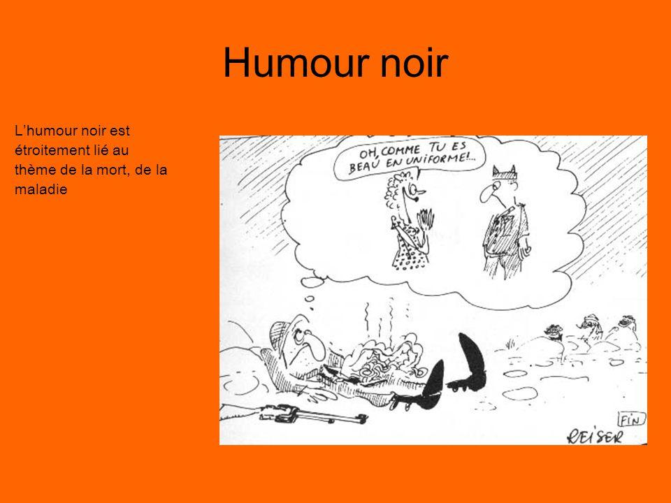Humour noir L'humour noir est étroitement lié au thème de la mort, de la maladie