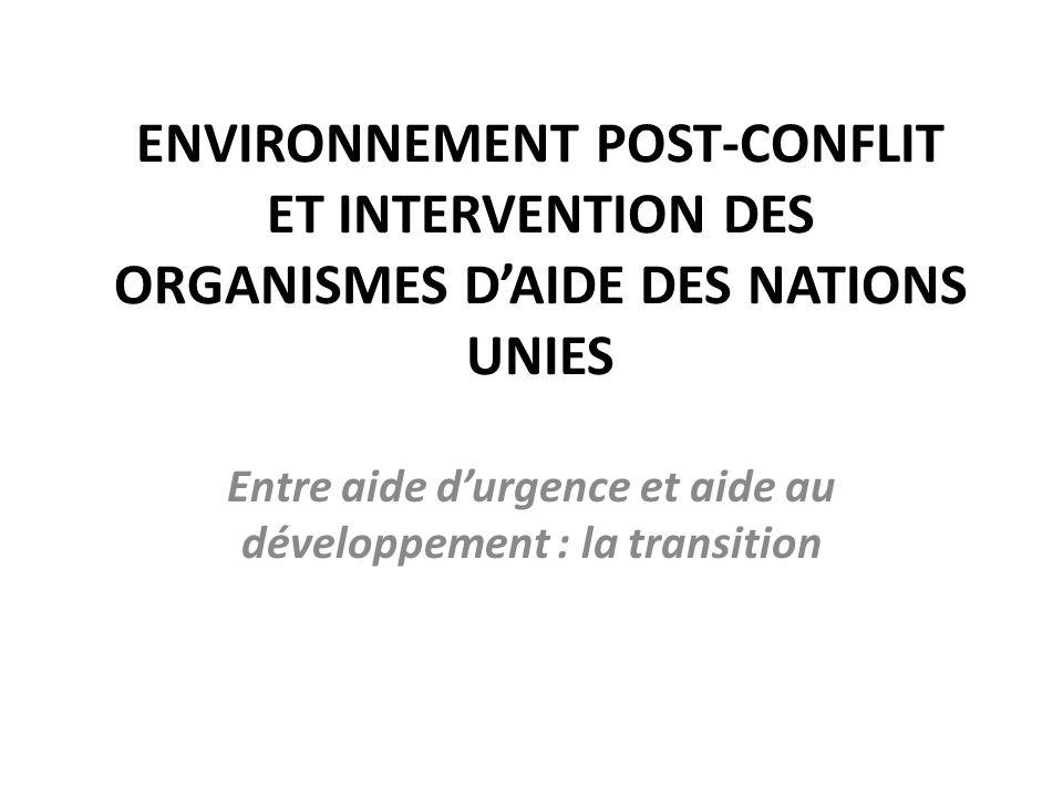 ENVIRONNEMENT POST-CONFLIT ET INTERVENTION DES ORGANISMES D'AIDE DES NATIONS UNIES Entre aide d'urgence et aide au développement : la transition