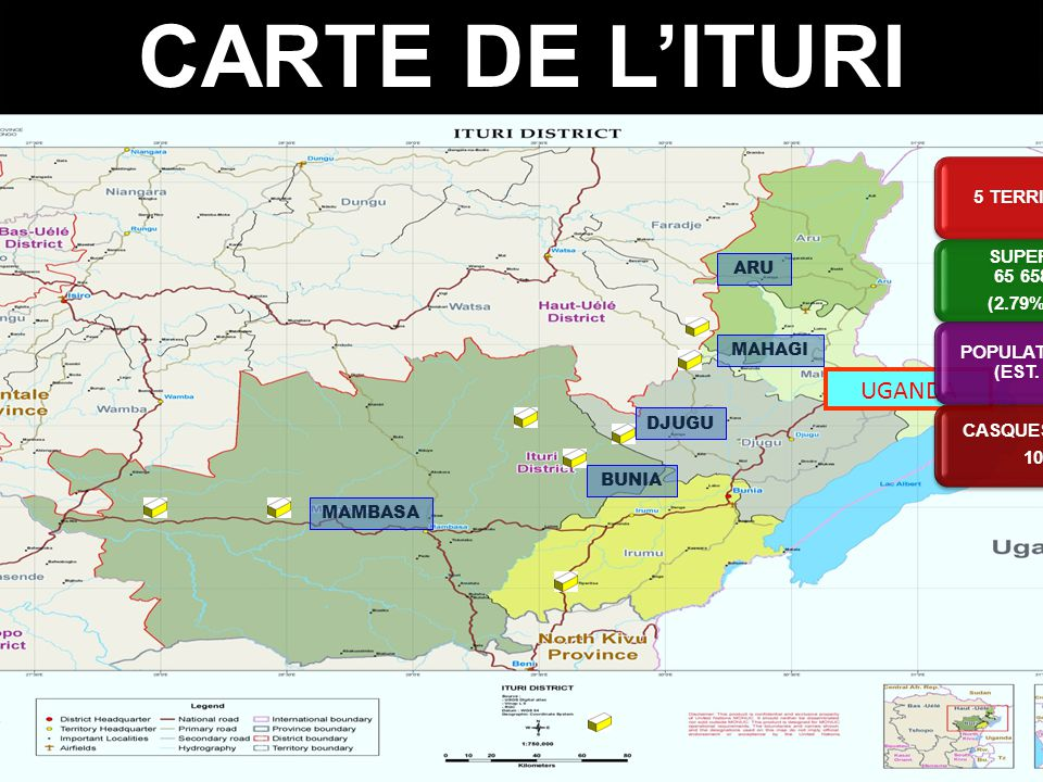CARTE DE L'ITURI UGANDA 5 TERRITORIES SUPERFICIE 65 658 km 2 (2.79% DRC) POPULATION: 8 M (EST. 2012) CASQUES BLEUS 1000 MAMBASA BUNIA DJUGU MAHAGI ARU