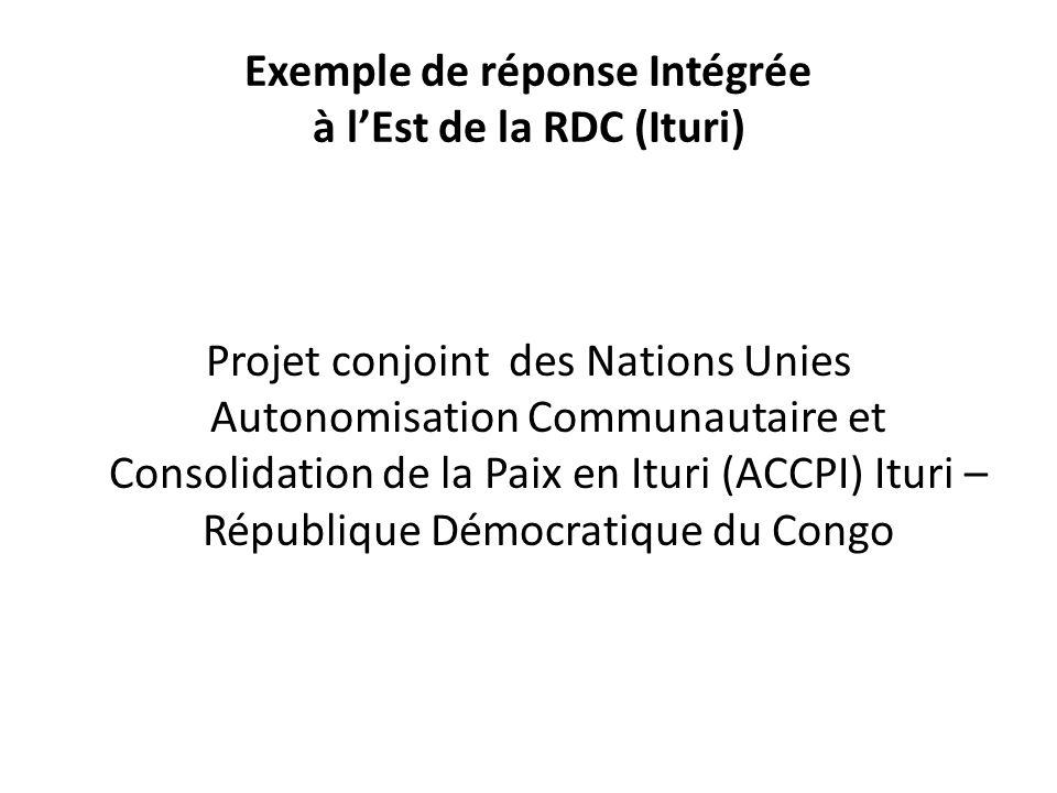 Exemple de réponse Intégrée à l'Est de la RDC (Ituri) Projet conjoint des Nations Unies Autonomisation Communautaire et Consolidation de la Paix en It