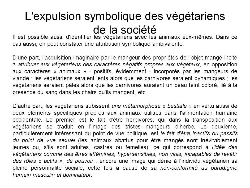 L expulsion symbolique des végétariens de la société Il est possible aussi d identifier les végétariens avec les animaux eux-mêmes.