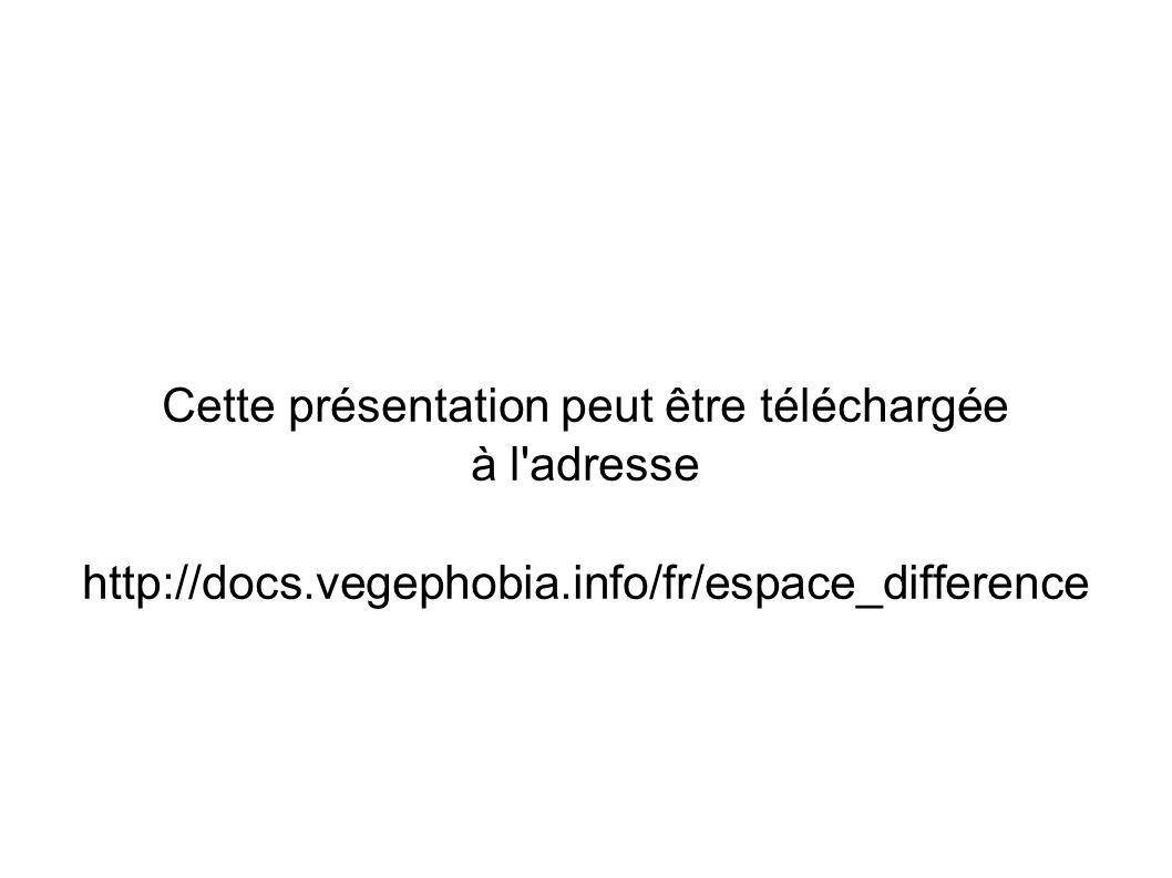 Cette présentation peut être téléchargée à l adresse http://docs.vegephobia.info/fr/espace_difference