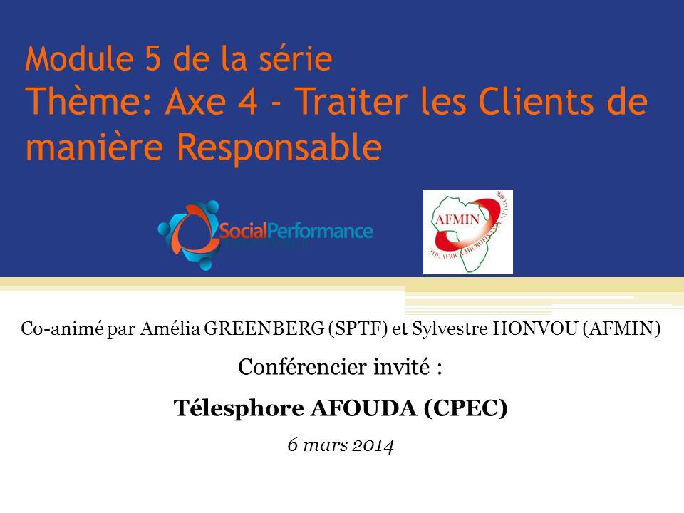 Module 5 de la série Thème: Axe 4 - Traiter les Clients de manière Responsable Co-animé par Amélia GREENBERG (SPTF) et Sylvestre HONVOU (AFMIN) Confér