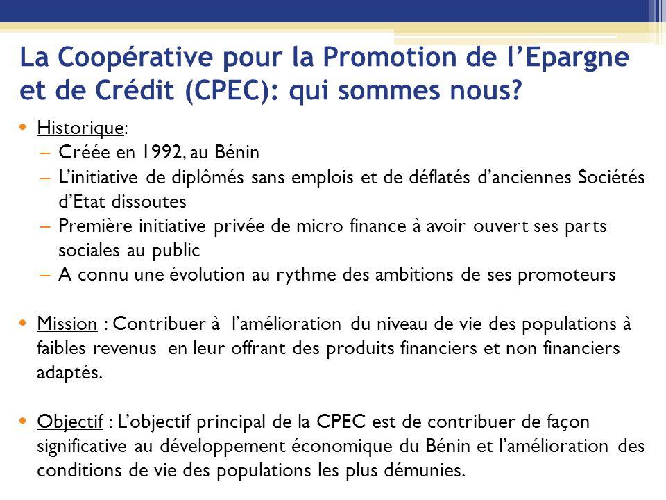 La Coopérative pour la Promotion de l'Epargne et de Crédit (CPEC): qui sommes nous? Historique: –Créée en 1992, au Bénin –L'initiative de diplômés san