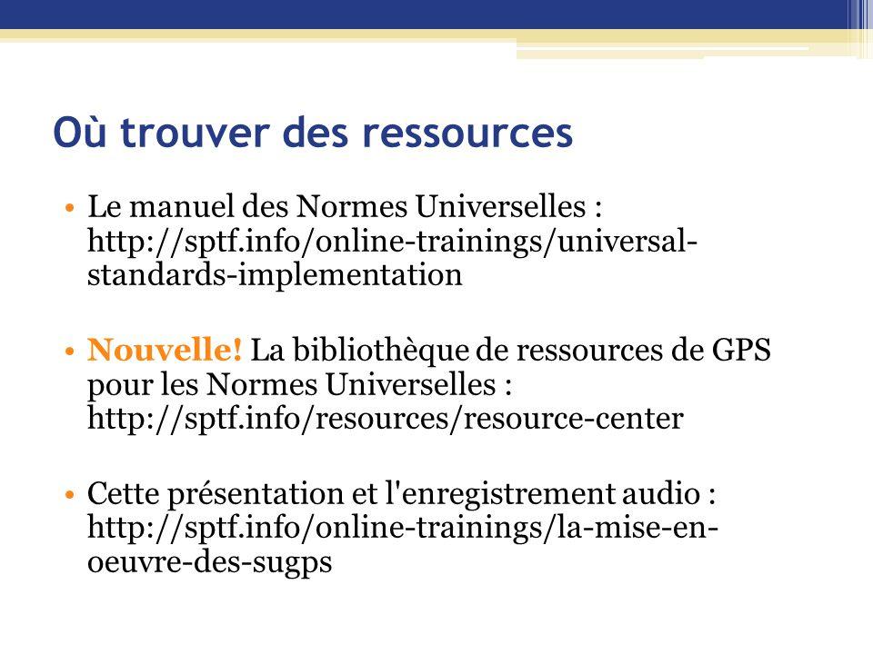 Où trouver des ressources Le manuel des Normes Universelles : http://sptf.info/online-trainings/universal- standards-implementation Nouvelle! La bibli