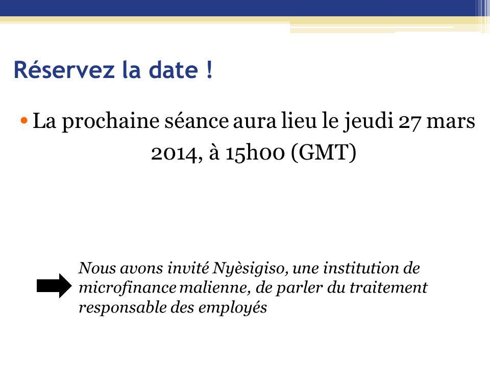 Réservez la date ! La prochaine séance aura lieu le jeudi 27 mars 2014, à 15h00 (GMT) Nous avons invité Nyèsigiso, une institution de microfinance mal