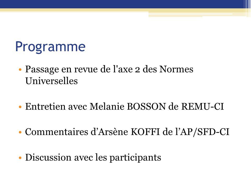 Programme Passage en revue de l axe 2 des Normes Universelles Entretien avec Melanie BOSSON de REMU-CI Commentaires d'Arsène KOFFI de l'AP/SFD-CI Discussion avec les participants