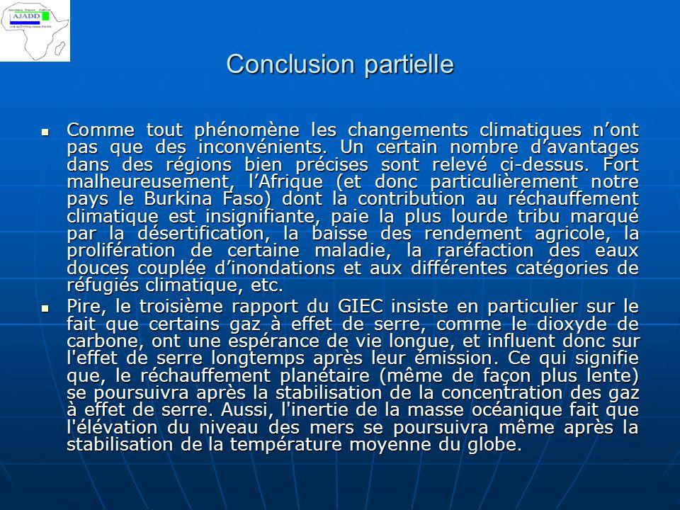 Conclusion partielle Comme tout phénomène les changements climatiques n'ont pas que des inconvénients. Un certain nombre d'avantages dans des régions