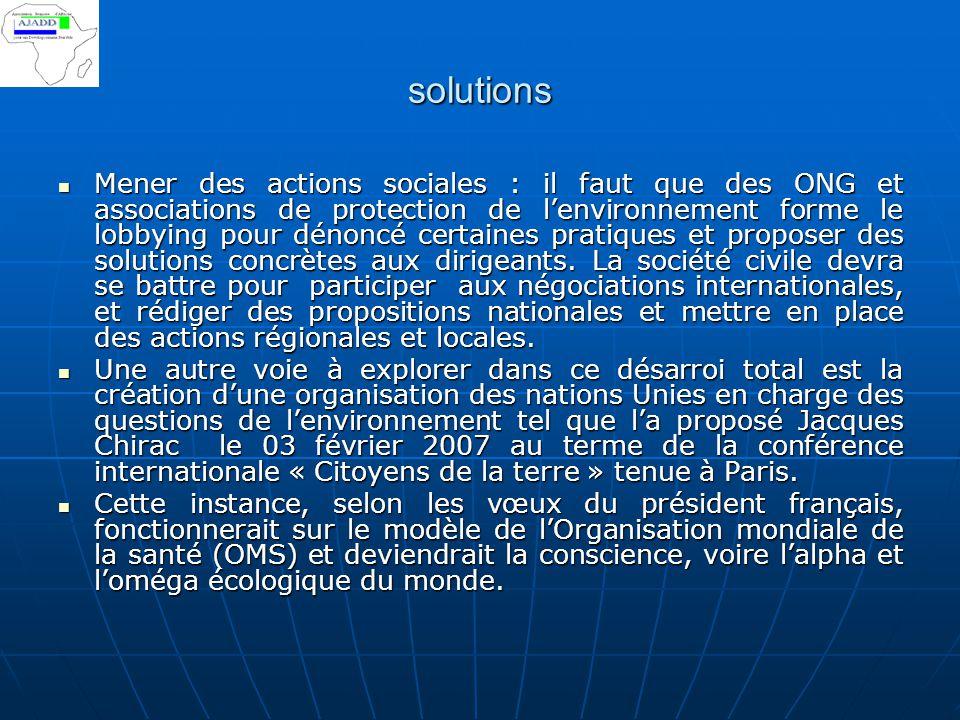 solutions Mener des actions sociales : il faut que des ONG et associations de protection de l'environnement forme le lobbying pour dénoncé certaines p
